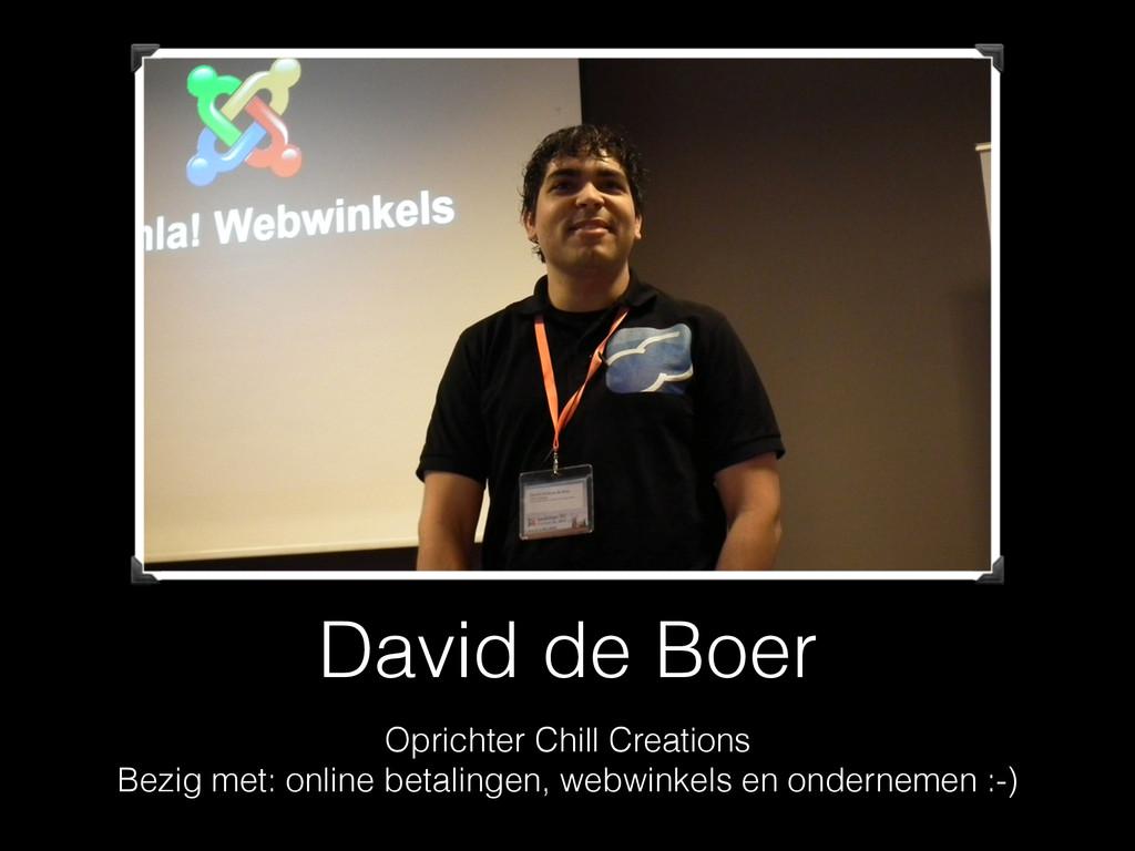 David de Boer Oprichter Chill Creations Bezig m...