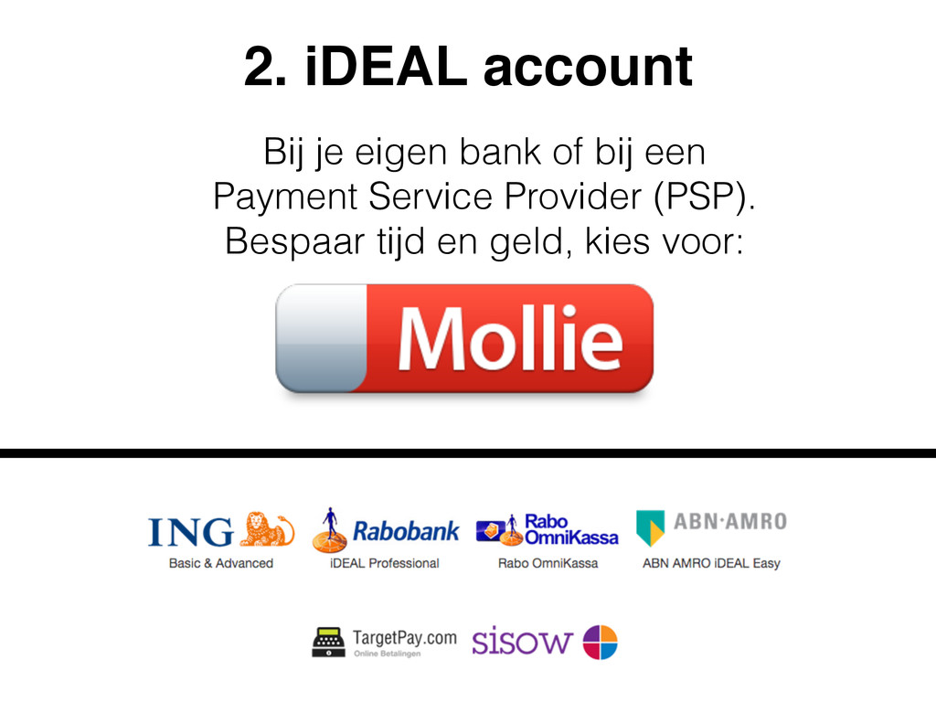 2. iDEAL account Bij je eigen bank of bij een 
