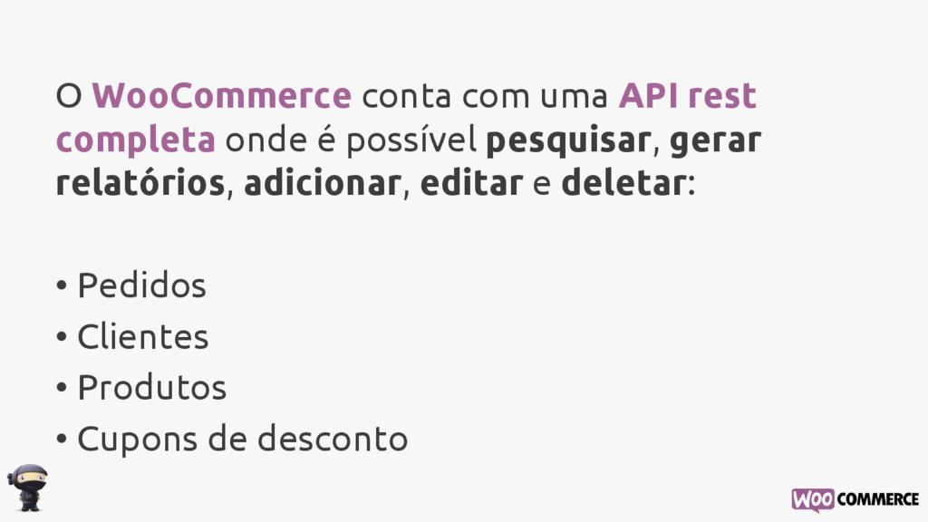 O WooCommerce conta com uma API rest completa o...