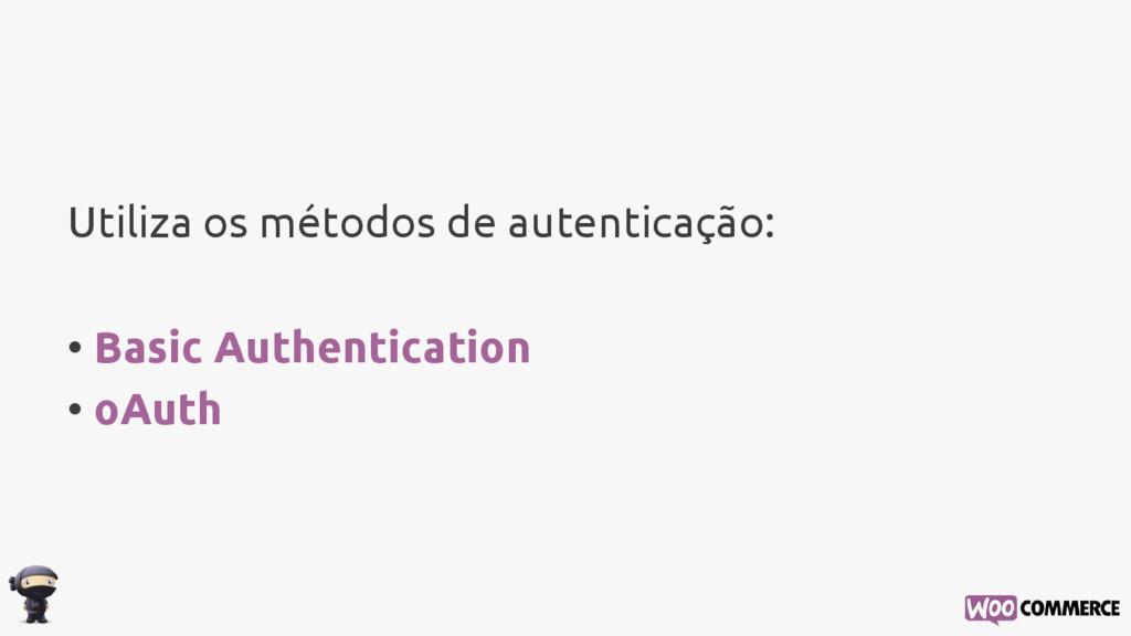 Utiliza os métodos de autenticação: • Basic Aut...