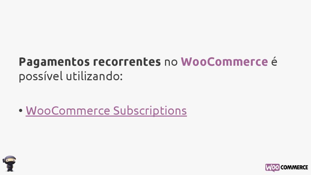 Pagamentos recorrentes no WooCommerce é possíve...