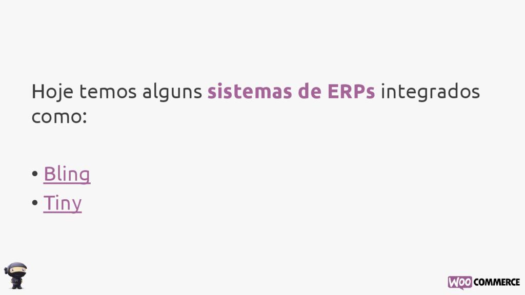 Hoje temos alguns sistemas de ERPs integrados c...