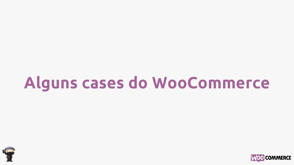 Alguns cases do WooCommerce