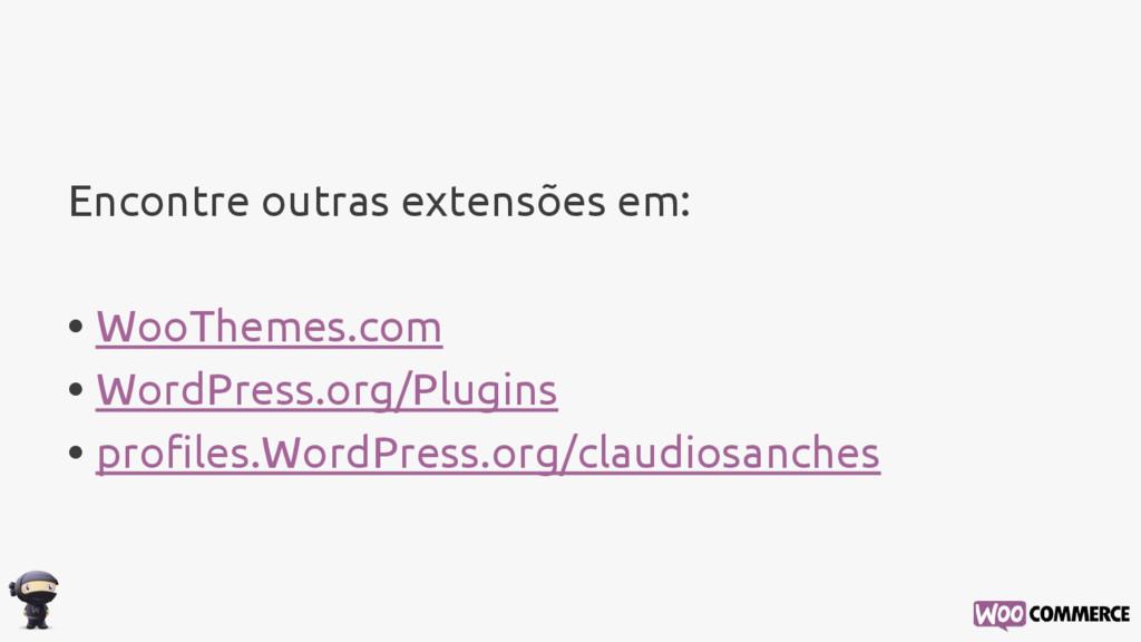 Encontre outras extensões em: • WooThemes.com •...