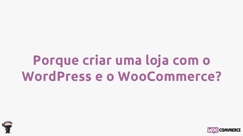 Porque criar uma loja com o WordPress e o WooCo...