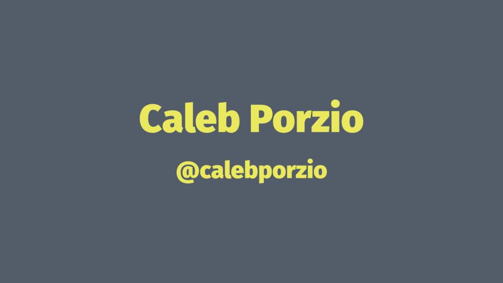 Caleb Porzio @calebporzio