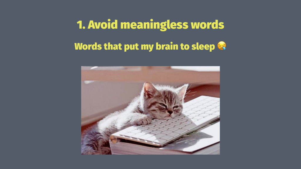 1. Avoid meaningless words Words that put my br...
