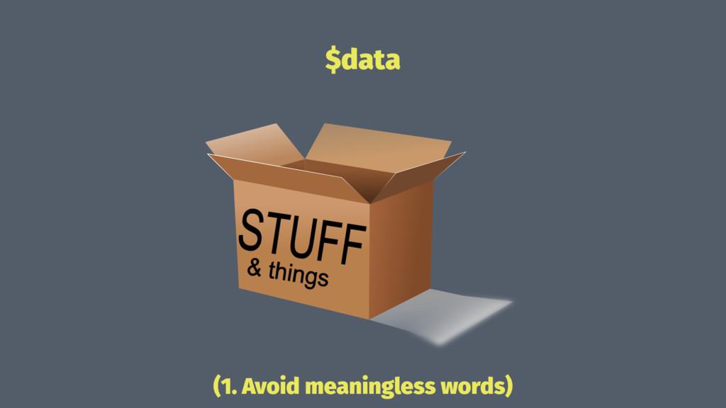 $data (1. Avoid meaningless words)