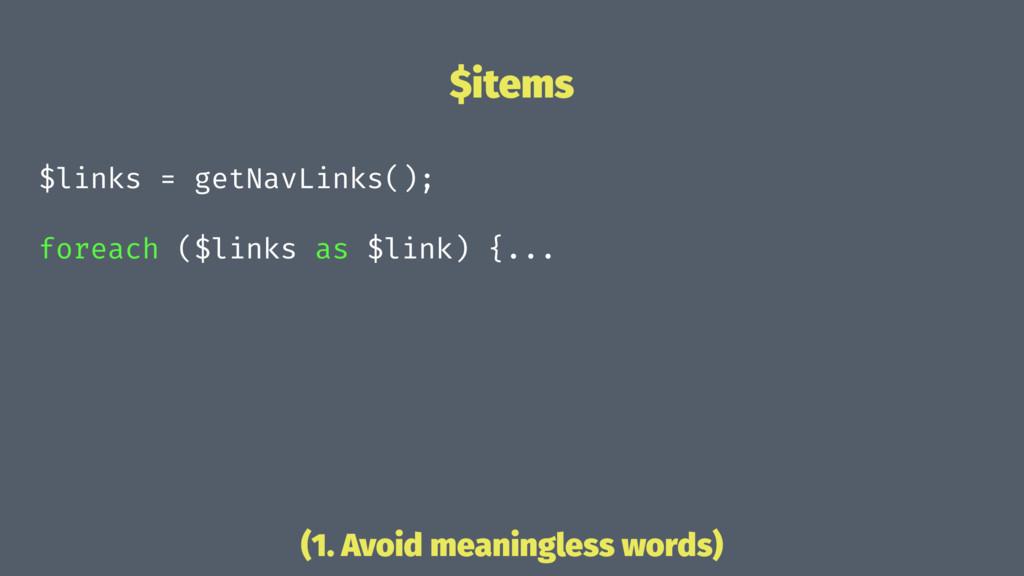 $items $links = getNavLinks(); foreach ($links ...