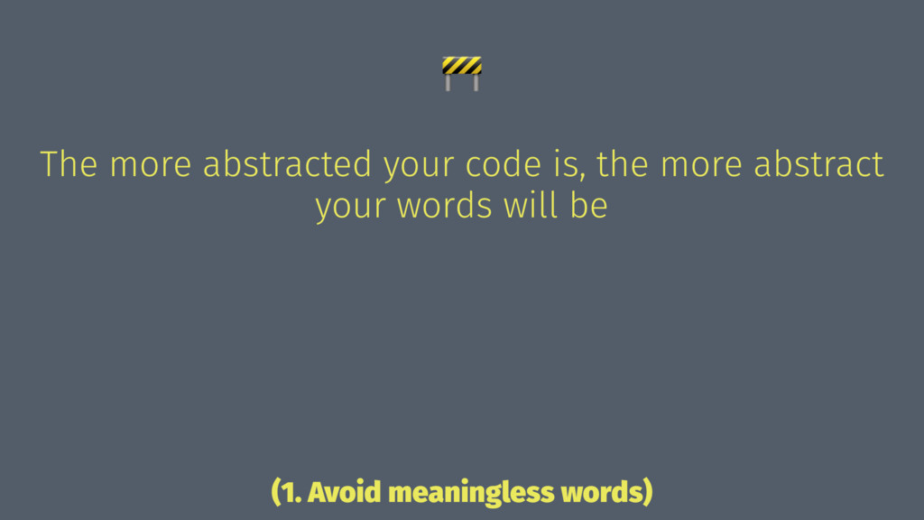 ! The more abstracted your code is, the more ab...