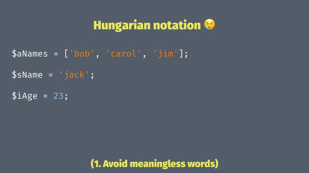 Hungarian notation ! $aNames = ['bob', 'carol',...