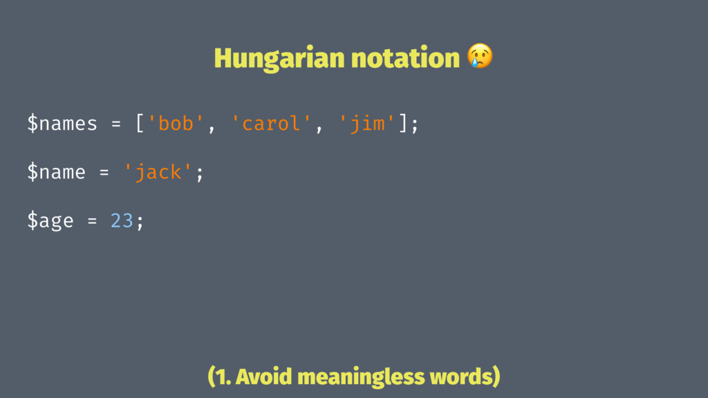 Hungarian notation ! $names = ['bob', 'carol', ...