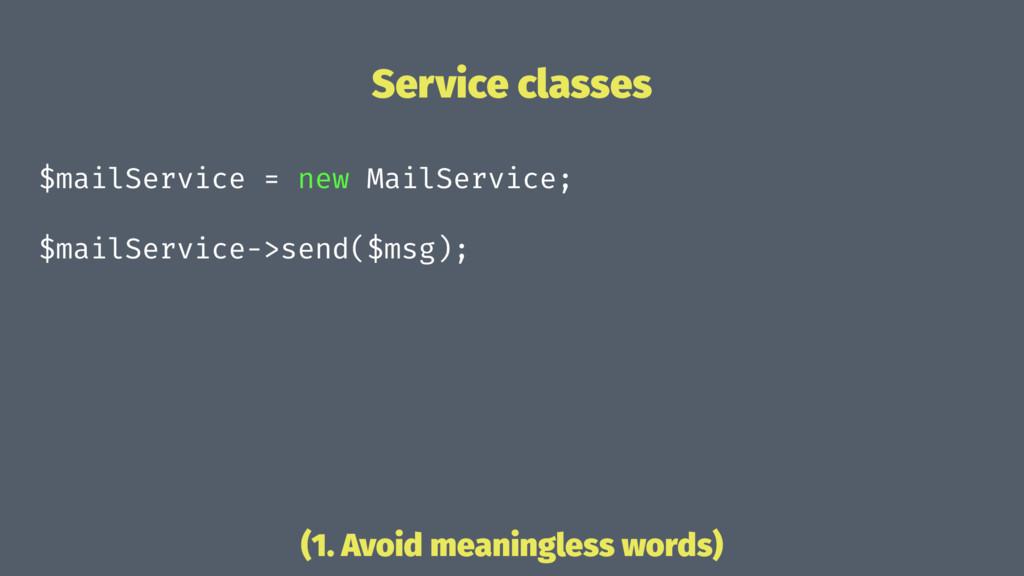Service classes $mailService = new MailService;...
