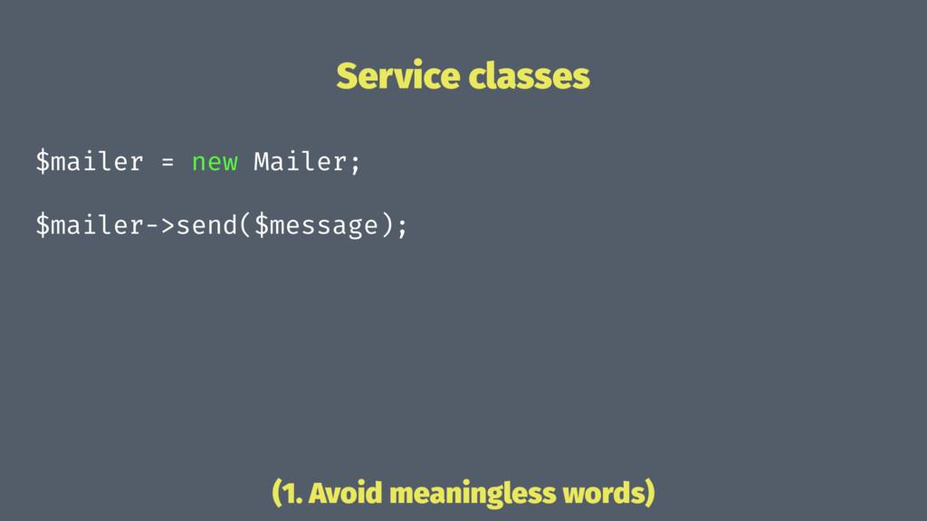 Service classes $mailer = new Mailer; $mailer->...