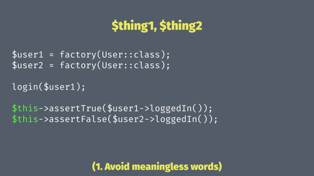 $thing1, $thing2 $user1 = factory(User::class);...