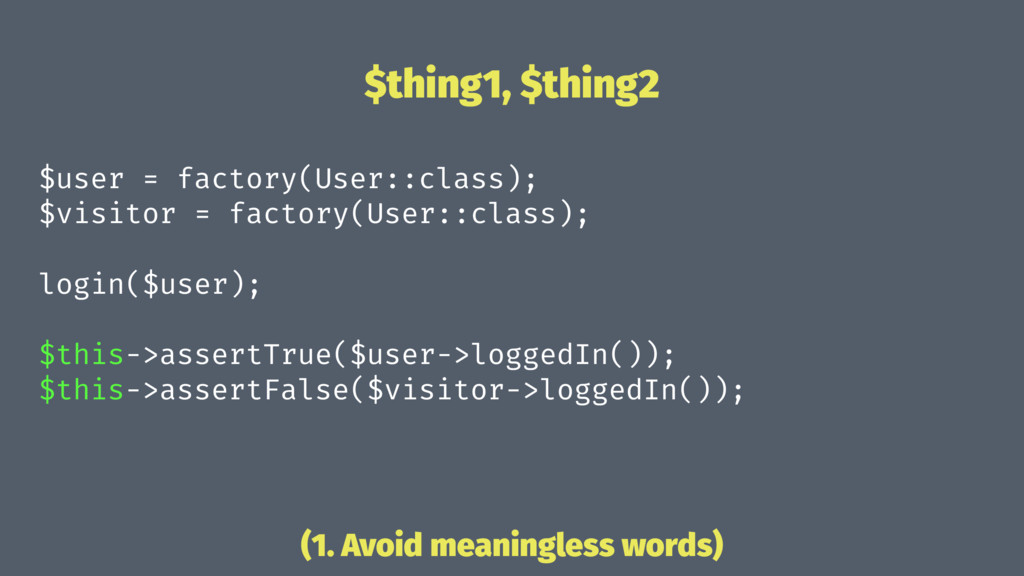$thing1, $thing2 $user = factory(User::class); ...