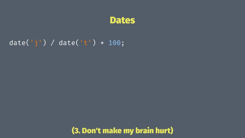 Dates date('j') / date('t') * 100; (3. Don't ma...