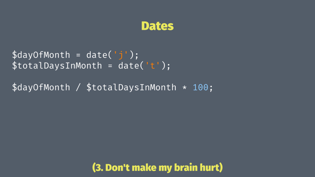 Dates $dayOfMonth = date('j'); $totalDaysInMont...