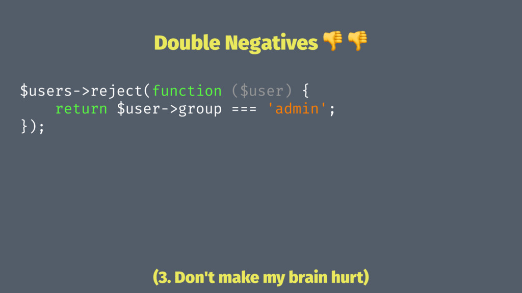 Double Negatives ! ! $users->reject(function ($...