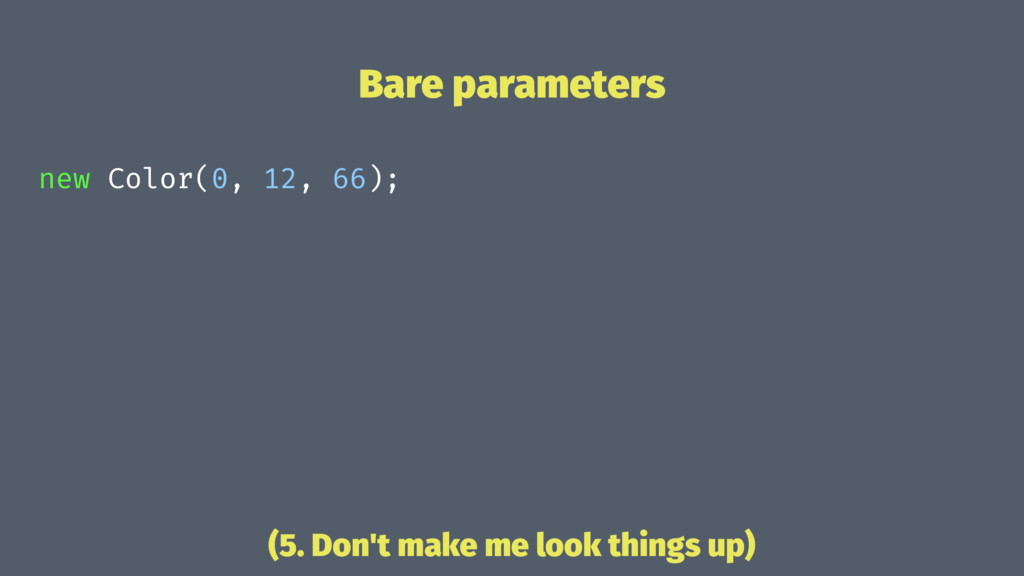 Bare parameters new Color(0, 12, 66); (5. Don't...