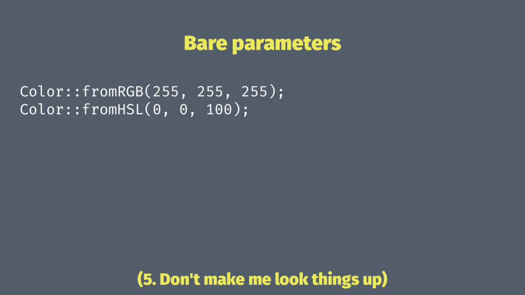 Bare parameters Color::fromRGB(255, 255, 255); ...
