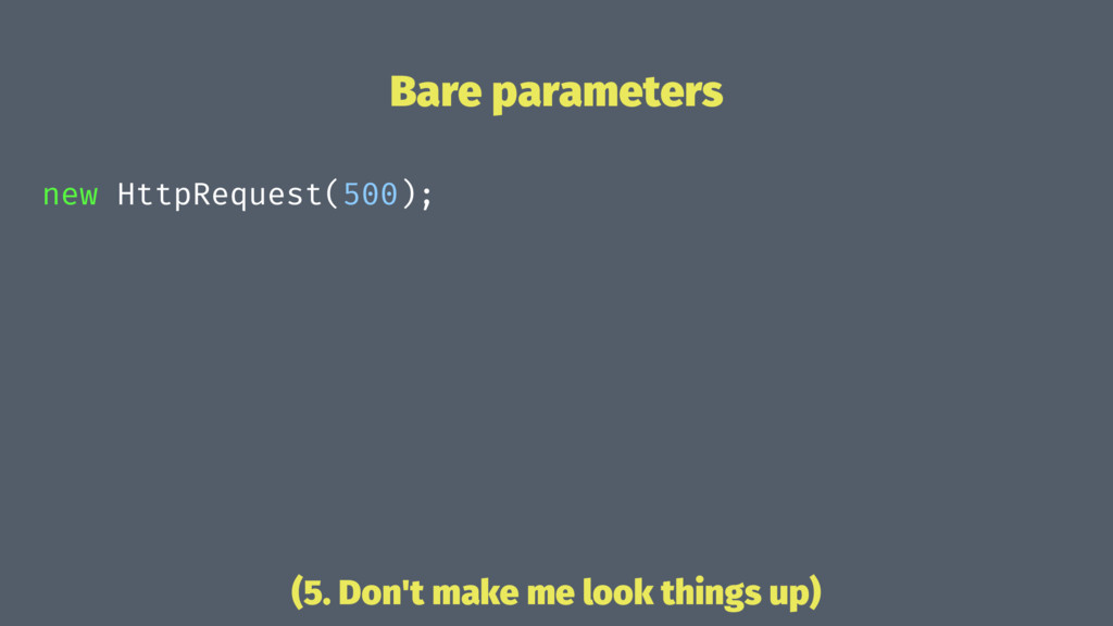 Bare parameters new HttpRequest(500); (5. Don't...