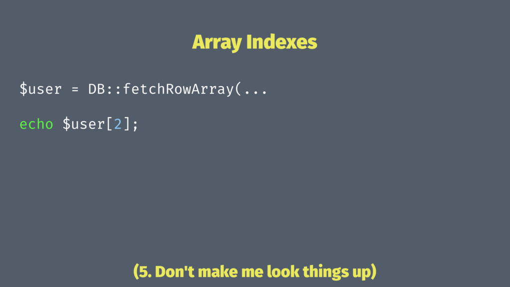 Array Indexes $user = DB::fetchRowArray(... ech...