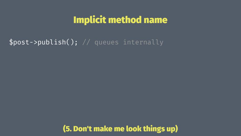 Implicit method name $post->publish(); // queue...