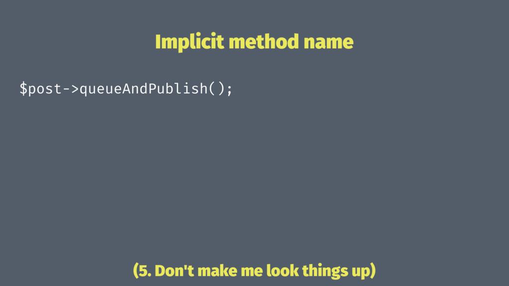 Implicit method name $post->queueAndPublish(); ...