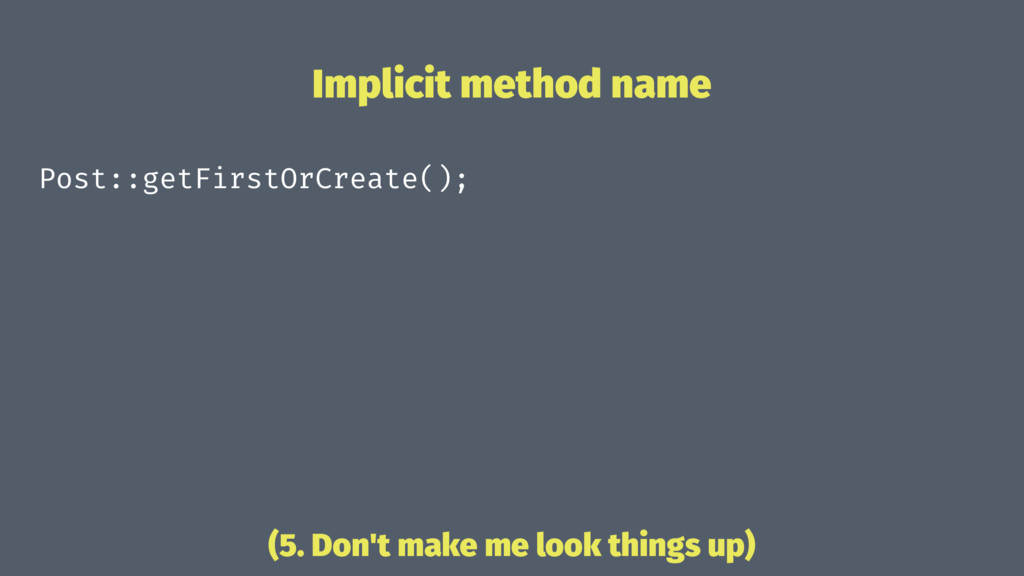 Implicit method name Post::getFirstOrCreate(); ...