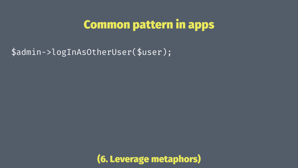 Common pattern in apps $admin->logInAsOtherUser...