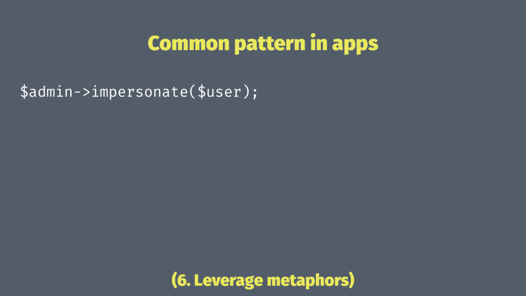 Common pattern in apps $admin->impersonate($use...