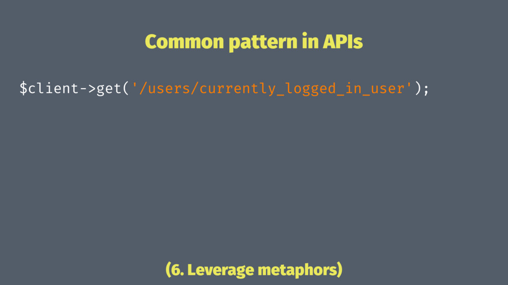 Common pattern in APIs $client->get('/users/cur...
