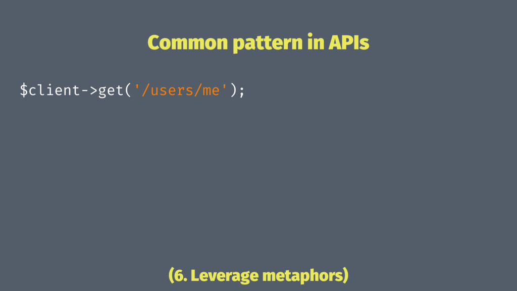 Common pattern in APIs $client->get('/users/me'...