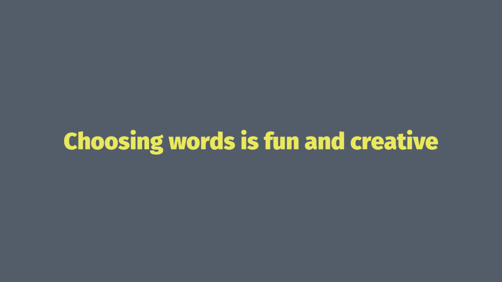 Choosing words is fun and creative