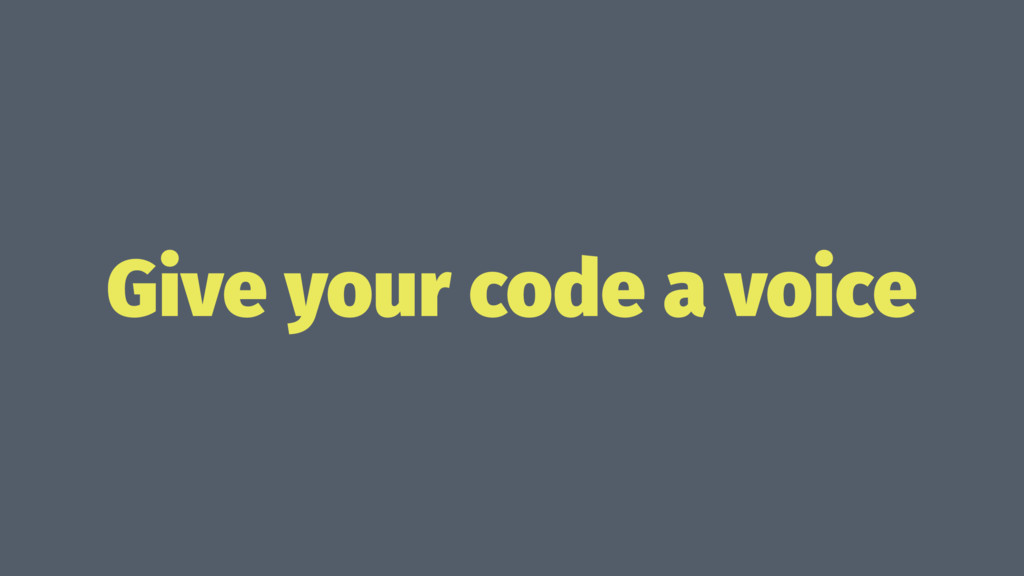 Give your code a voice