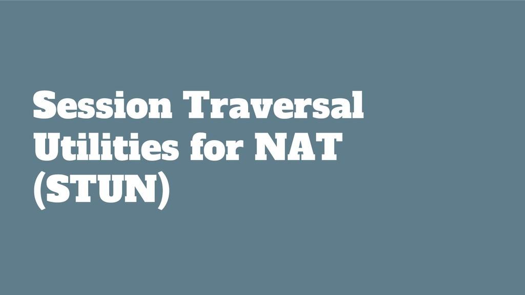 Session Traversal Utilities for NAT (STUN)