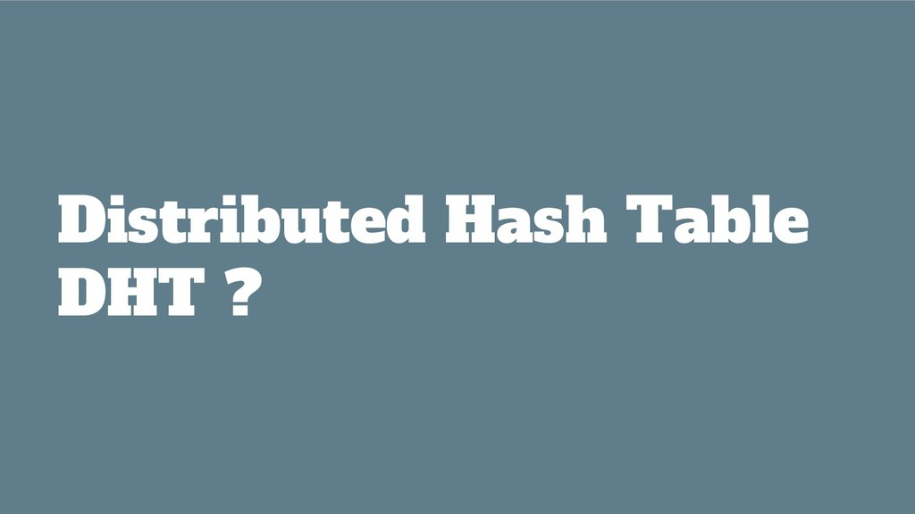 Distributed Hash Table DHT ?