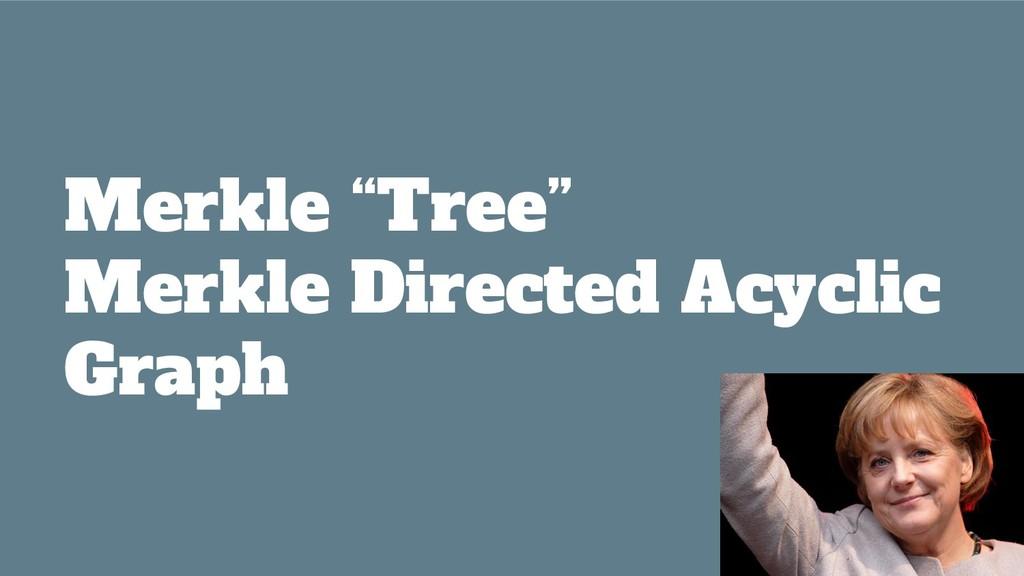 "Merkle ""Tree"" Merkle Directed Acyclic Graph"