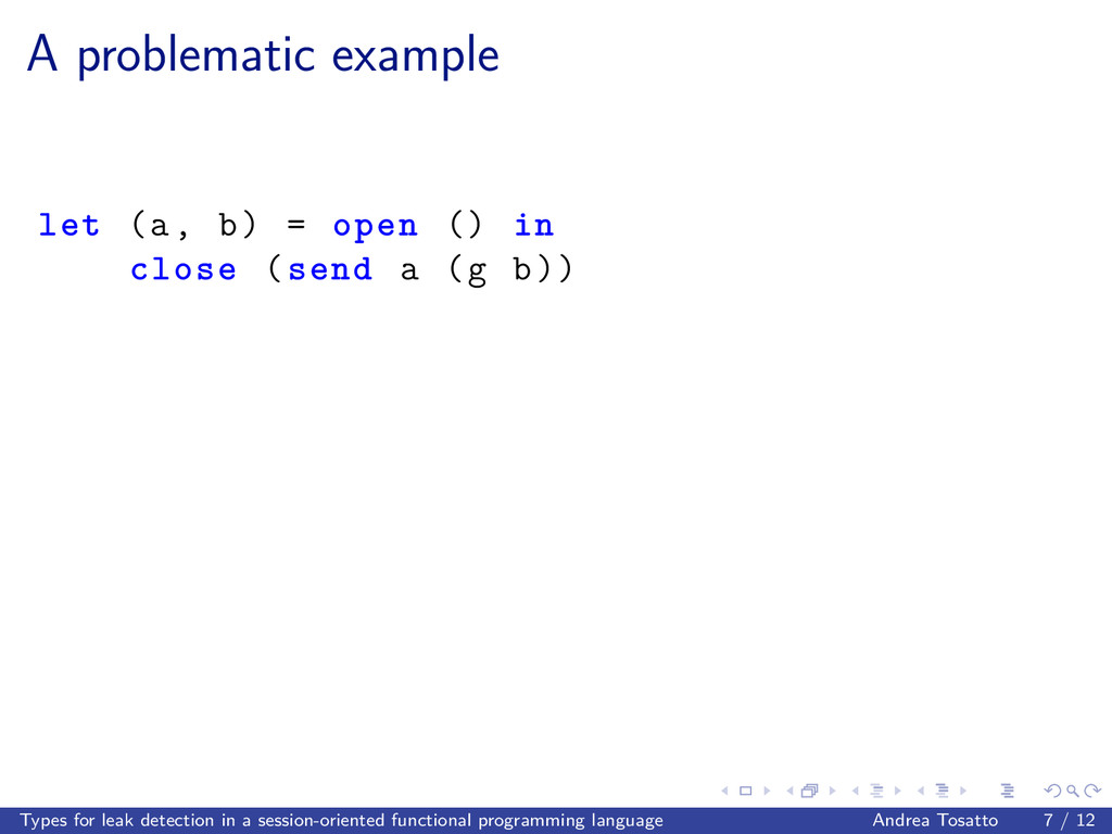 A problematic example let (a, b) = open () in c...