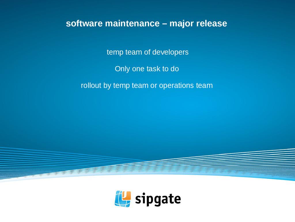 software maintenance – major release temp team ...
