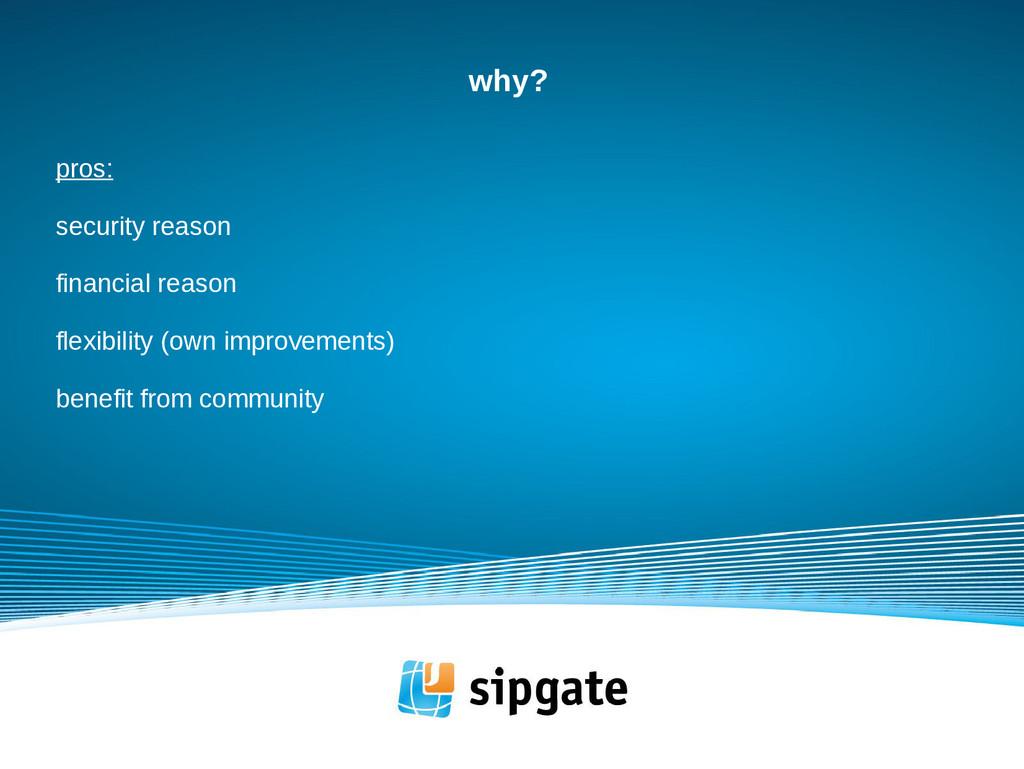 why? pros: security reason financial reason fle...