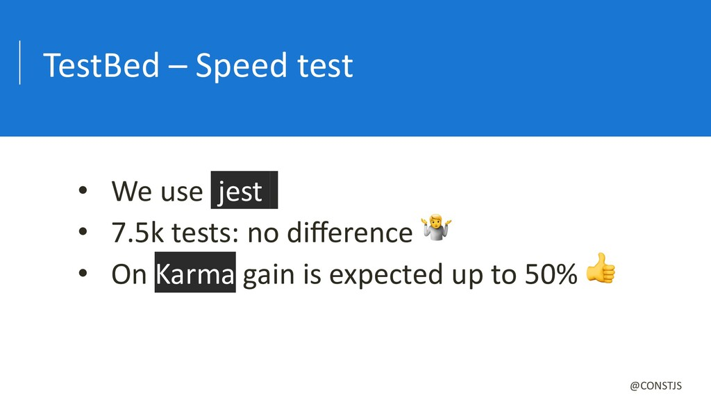 TestBed – Speed test @CONSTJS • We use jest . •...