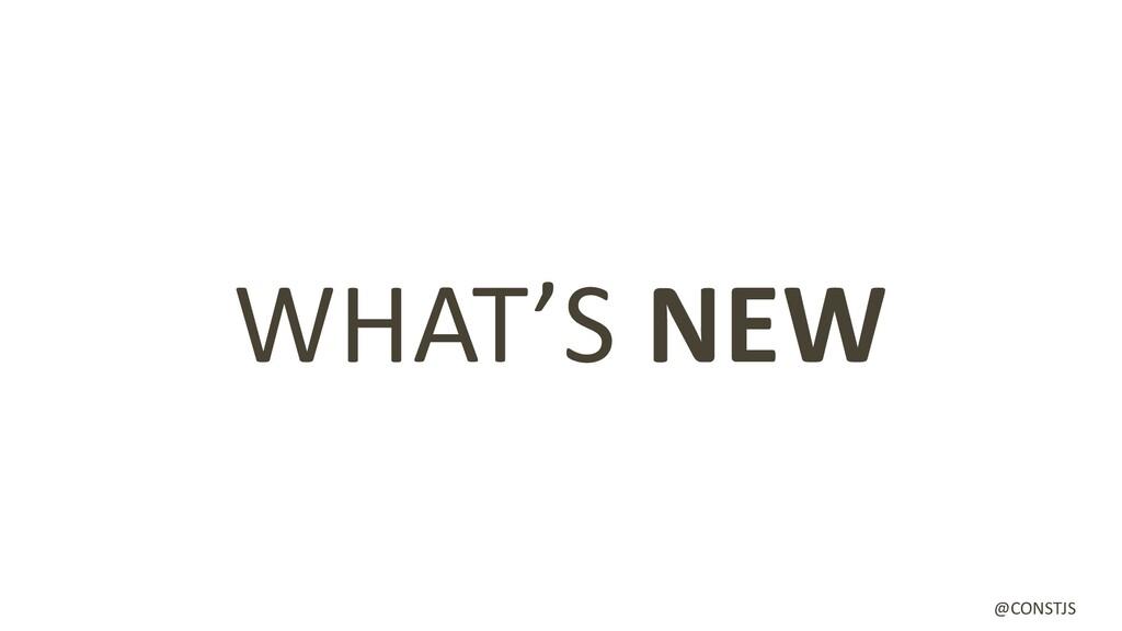 WHAT'S NEW @CONSTJS