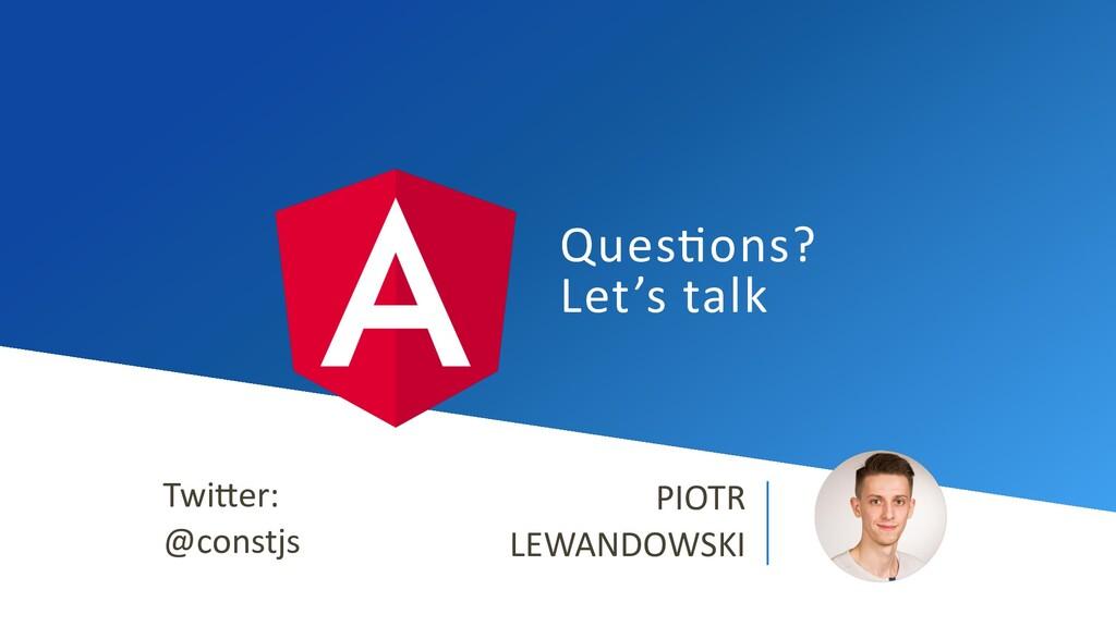 Ques%ons? Let's talk PIOTR LEWANDOWSKI Twi1er: ...