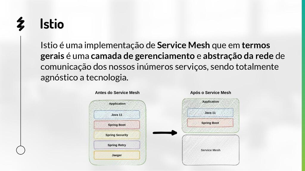 Istio Istio é uma implementação de Service Mesh...