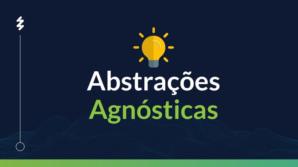 Abstrações Agnósticas