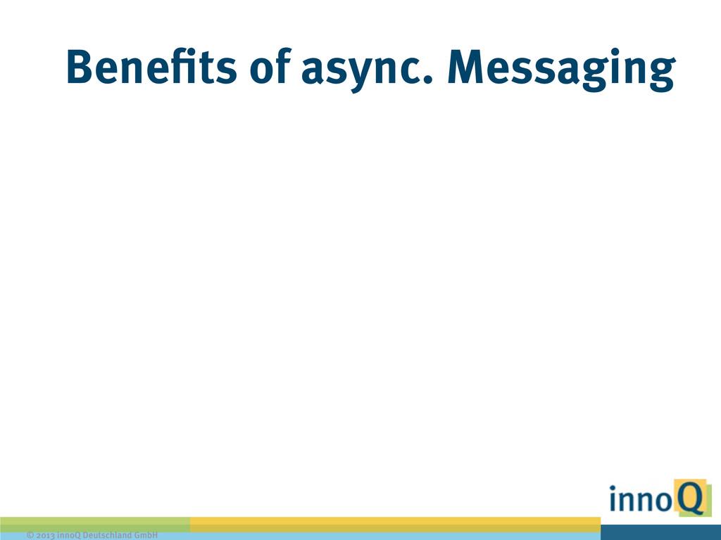 © 2013 innoQ Deutschland GmbH Benefits of async...