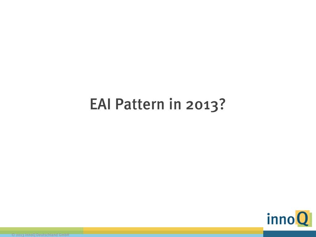 © 2013 innoQ Deutschland GmbH EAI Pattern in 20...
