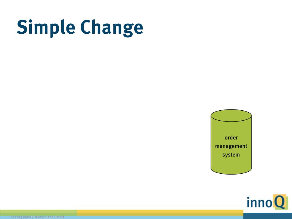 © 2013 innoQ Deutschland GmbH Simple Change ord...